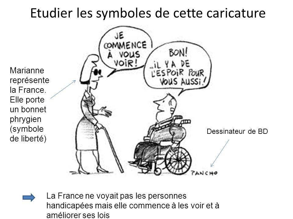 Etudier les symboles de cette caricature Marianne représente la France. Elle porte un bonnet phrygien (symbole de liberté) La France ne voyait pas les