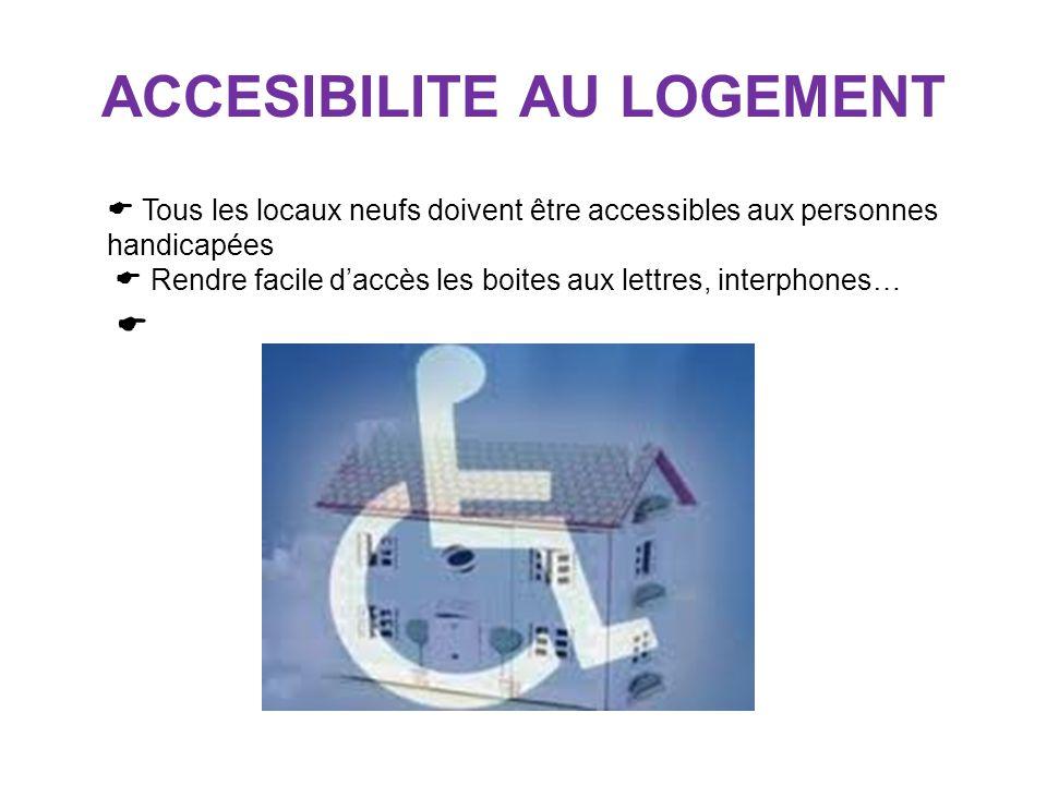 ACCESIBILITE AU LOGEMENT Tous les locaux neufs doivent être accessibles aux personnes handicapées Rendre facile daccès les boites aux lettres, interph