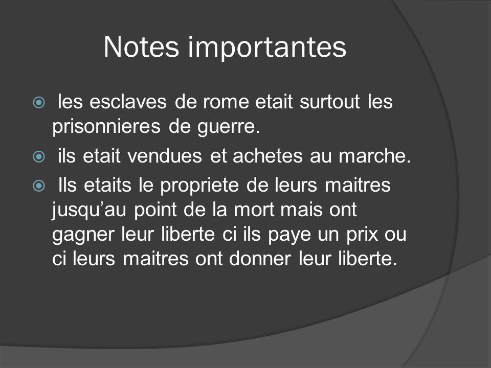 Notes importantes les esclaves de rome etait surtout les prisonnieres de guerre.
