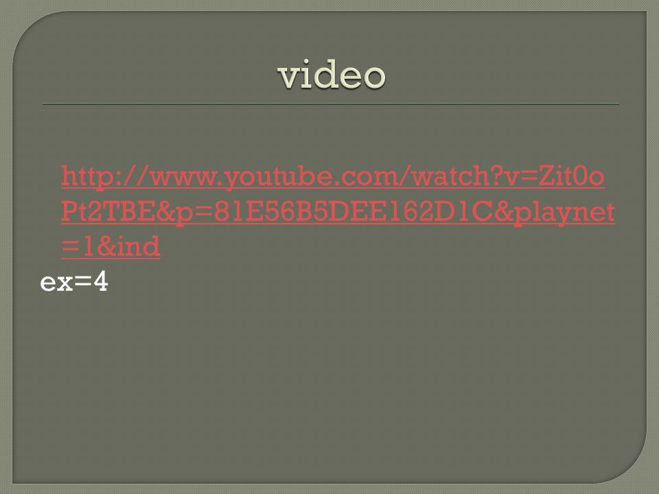 http://www.youtube.com/watch v=Zit0o Pt2TBE&p=81E56B5DEE162D1C&playnet =1&ind http://www.youtube.com/watch v=Zit0o Pt2TBE&p=81E56B5DEE162D1C&playnet =1&ind ex=4