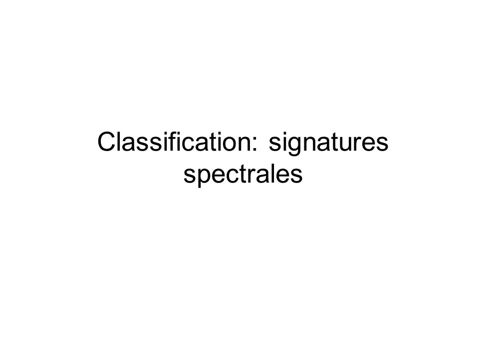 Classification: signatures spectrales