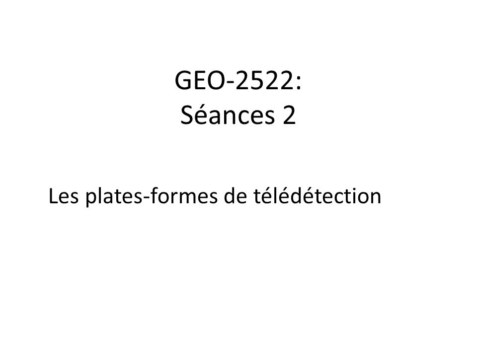 GEO-2522: Séances 2 Les plates-formes de télédétection