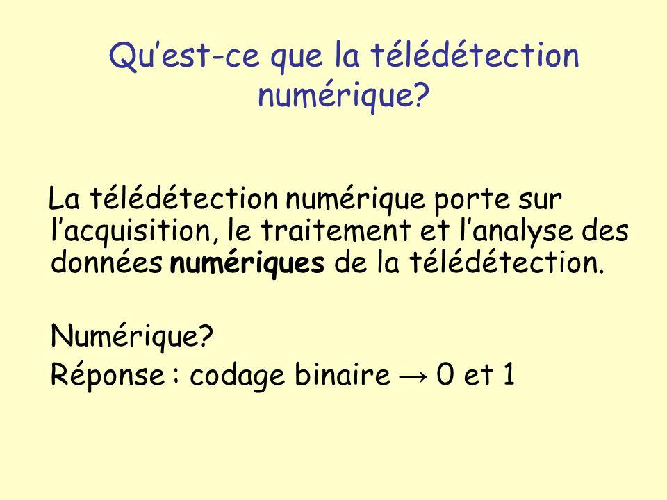 Quest-ce que la télédétection numérique? La télédétection numérique porte sur lacquisition, le traitement et lanalyse des données numériques de la tél