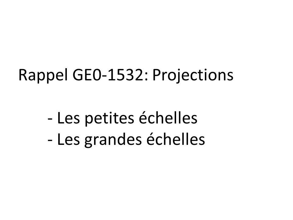 Rappel GE0-1532: Projections - Les petites échelles - Les grandes échelles