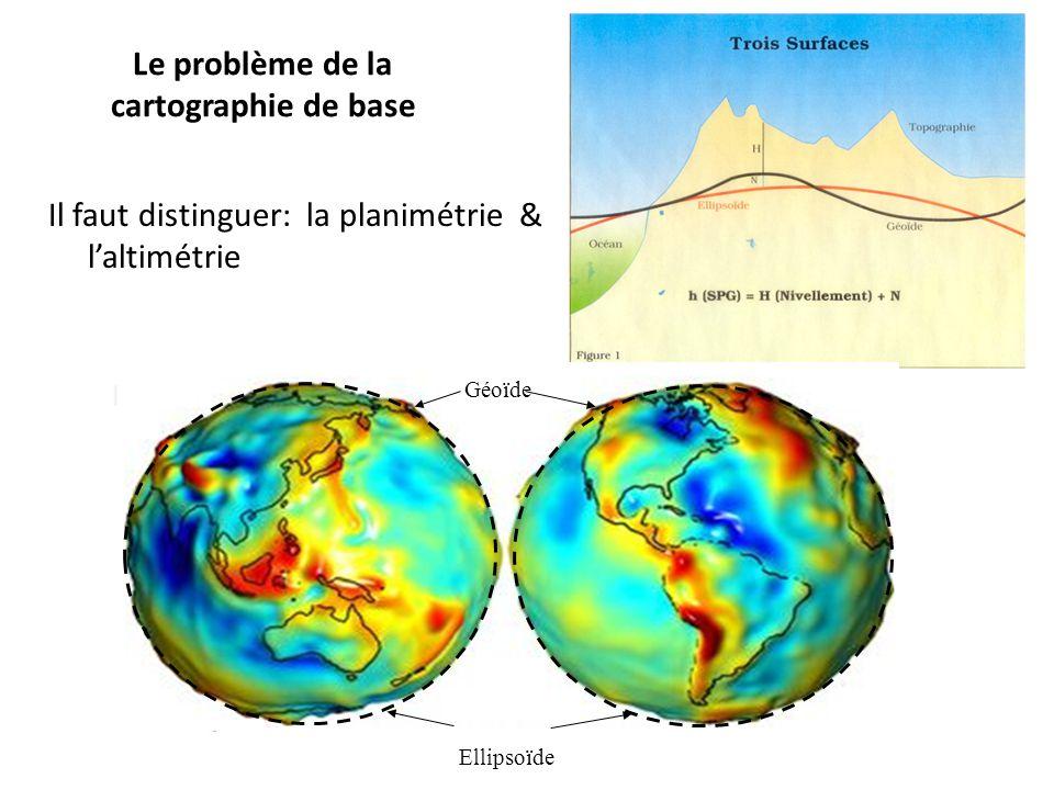 Le problème de la cartographie de base Il faut distinguer: la planimétrie & laltimétrie Ellipsoïde Géoïde