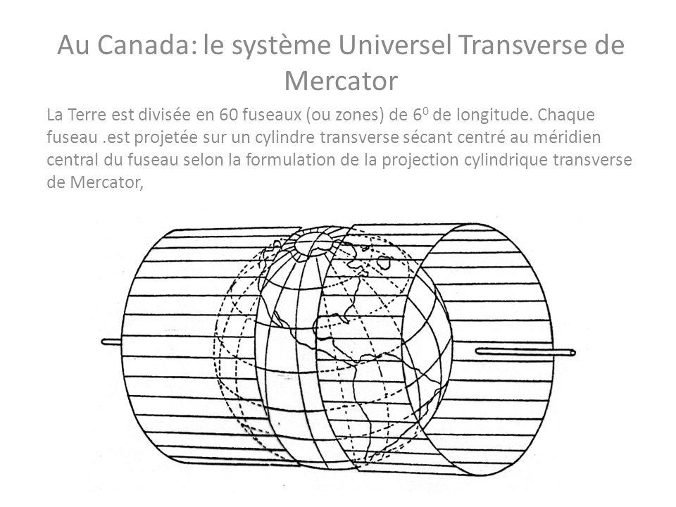 Au Canada: le système Universel Transverse de Mercator La Terre est divisée en 60 fuseaux (ou zones) de 6 0 de longitude. Chaque fuseau.est projetée s