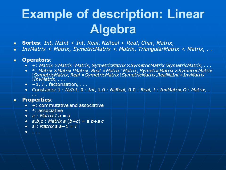 Example of description: Linear Algebra Sortes: Int, NzInt < Int, Real, NzReal < Real, Char, Matrix, InvMatrix < Matrix, SymetricMatrix < Matrix, TriangularMatrix < Matrix,...
