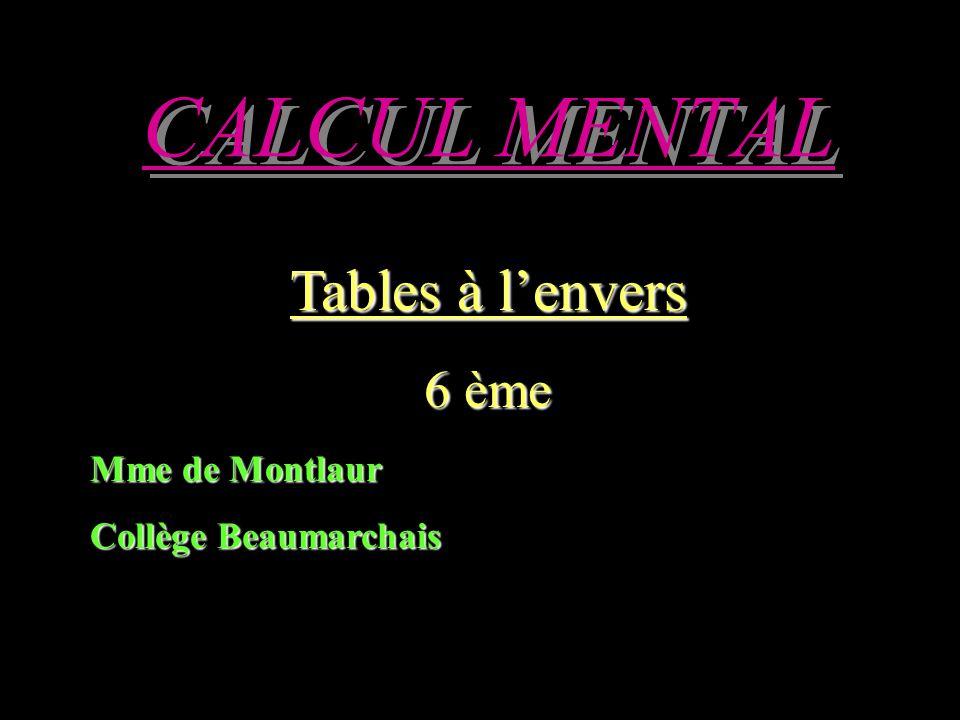 CALCUL MENTAL Tables à lenvers 6 ème Mme de Montlaur Collège Beaumarchais