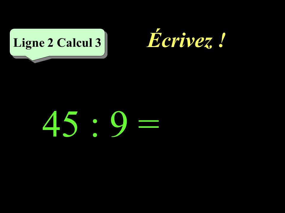 Réfléchissez ! 45 : 9 Ligne 2 Calcul 3