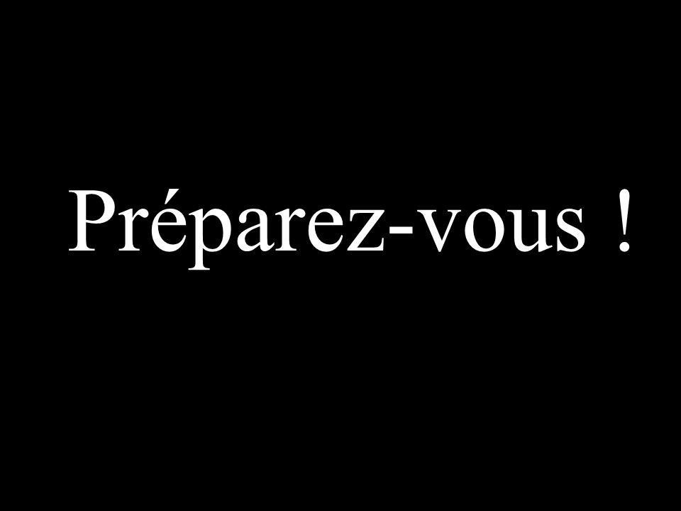 Préparez-vous !