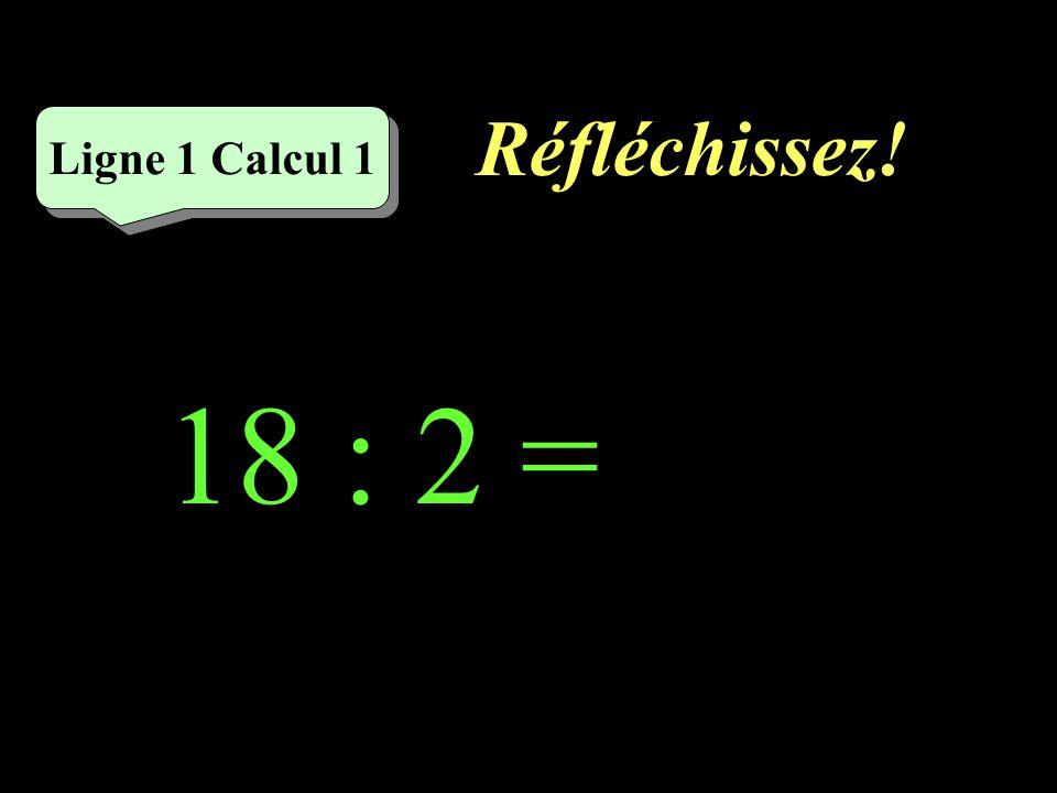Réfléchissez! Ligne 4 Calcul 1 12 : 6