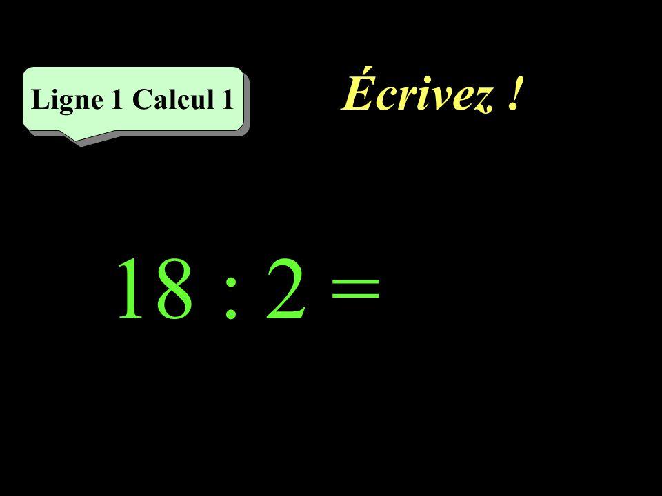 Écrivez ! 18 : 2 = Ligne 1 Calcul 1