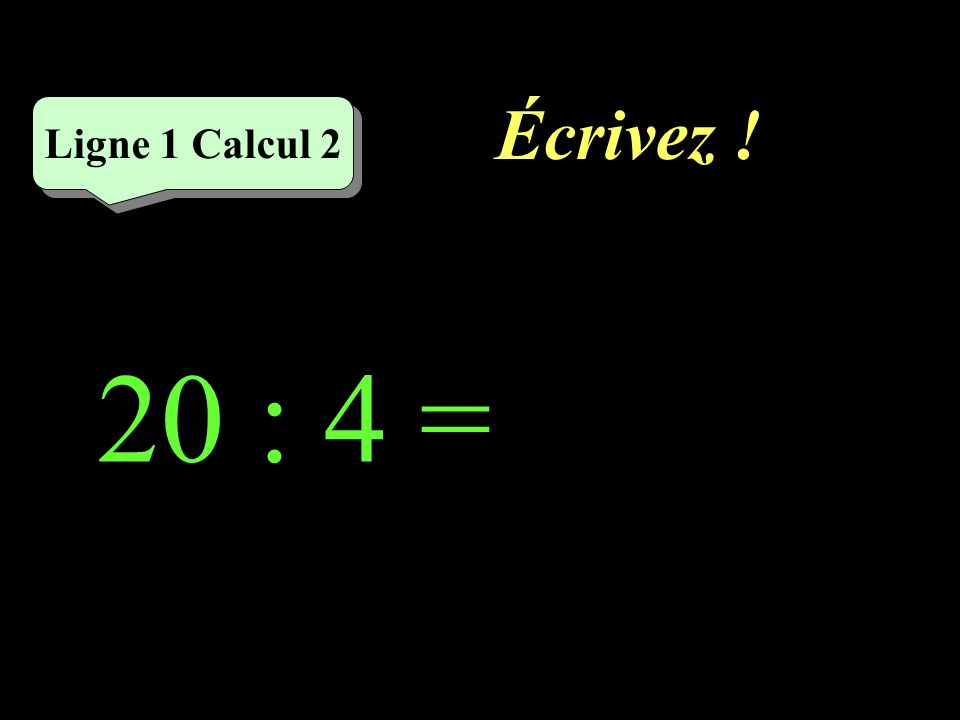 Écrivez ! 20 : 4 = Ligne 1 Calcul 2
