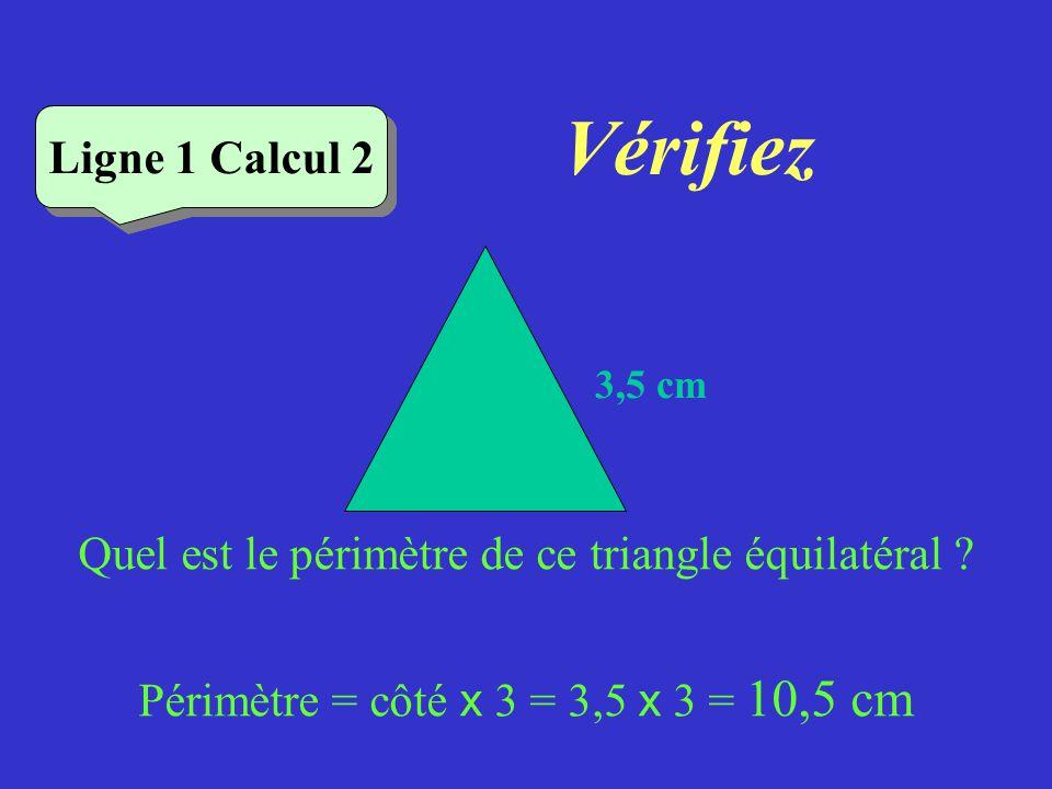 Vérifiez Ligne 1 Calcul 1 Quel est le périmètre de ce carré ? Périmètre = côté x 4 = 7 x 4 = 28 cm Ligne 1 Calcul 1 7 cm