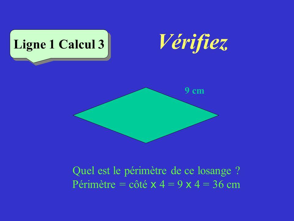 Vérifiez Ligne 1 Calcul 2 Quel est le périmètre de ce triangle équilatéral ? Périmètre = côté x 3 = 3,5 x 3 = 10,5 cm Ligne 1 Calcul 2 3,5 cm