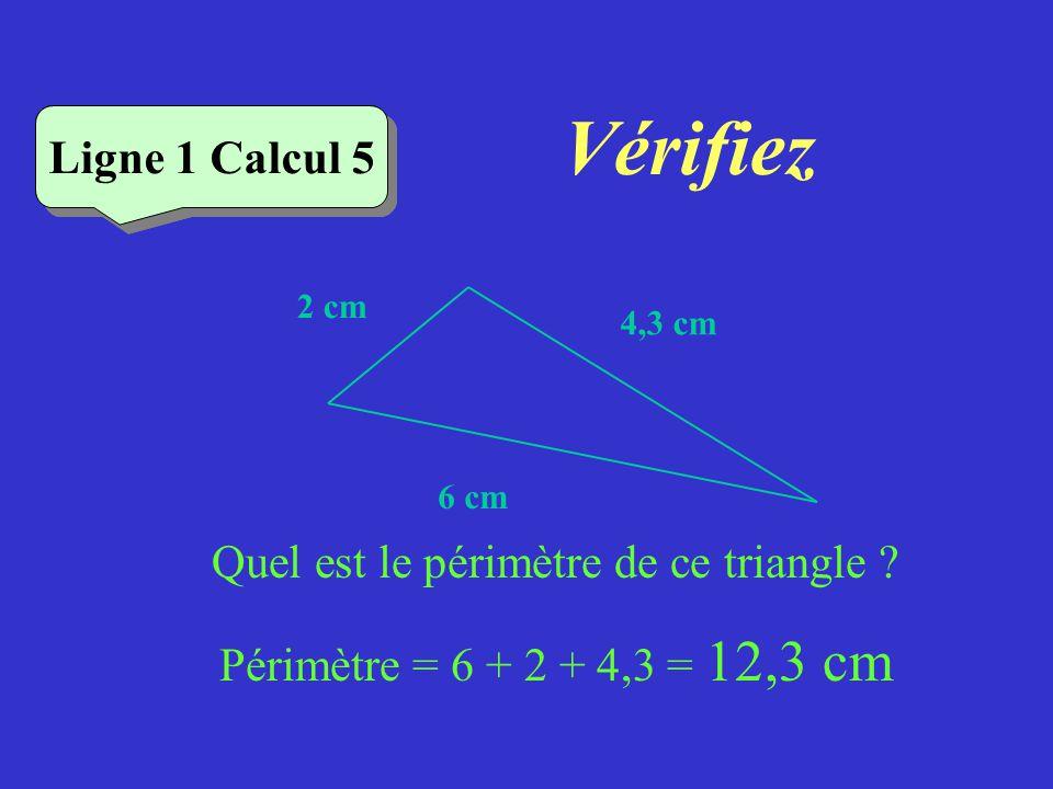 Vérifiez Ligne 1 Calcul 4 Quel est le périmètre de ce rectangle ? Périmètre = 8 + 5 + 8 + 5 = 16 + 10 = 26 cm Ligne 1 Calcul 4 8 cm 5 cm