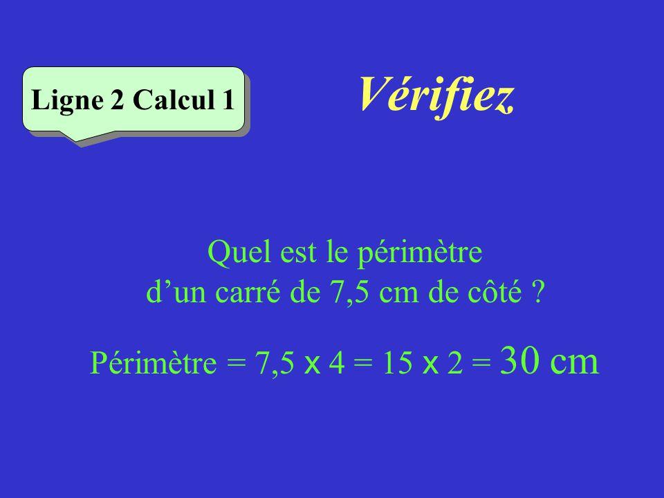 Vérifiez Ligne 1 Calcul 5 Quel est le périmètre de ce triangle ? Périmètre = 6 + 2 + 4,3 = 12,3 cm Ligne 1 Calcul 5 4,3 cm 2 cm 6 cm