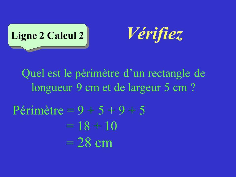 Vérifiez Ligne 2 Calcul 1 Quel est le périmètre dun carré de 7,5 cm de côté ? Périmètre = 7,5 x 4 = 15 x 2 = 30 cm
