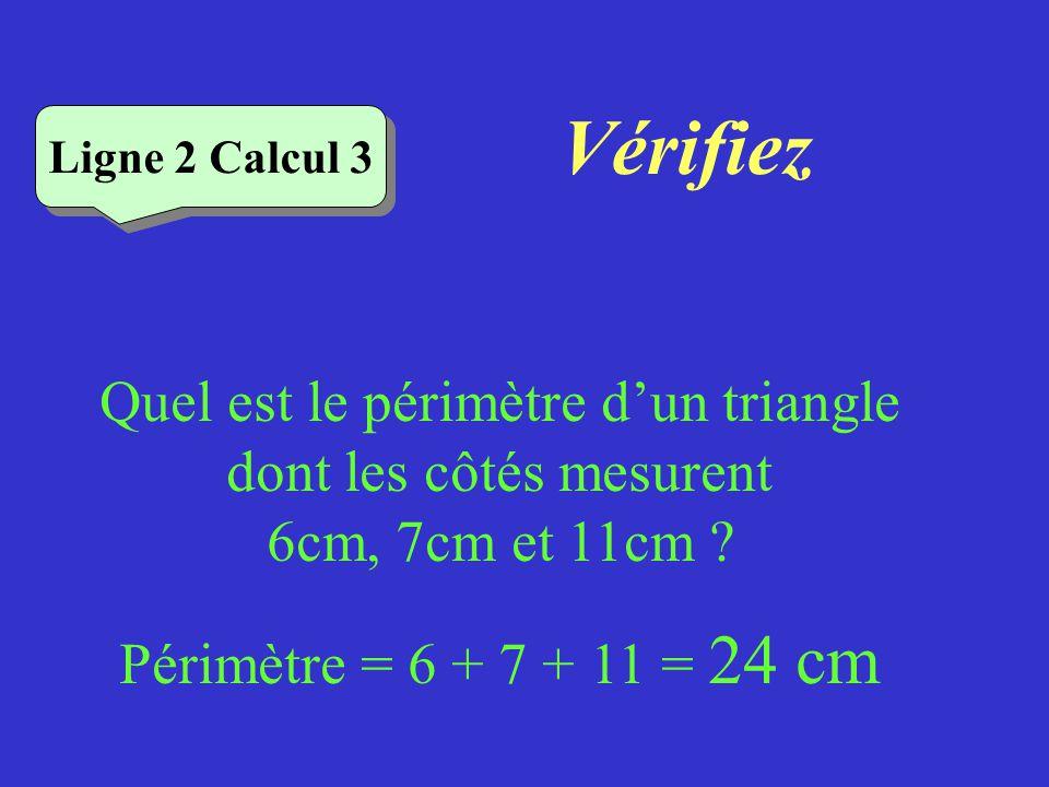 Vérifiez Ligne 2 Calcul 2 Quel est le périmètre dun rectangle de longueur 9 cm et de largeur 5 cm ? Périmètre = 9 + 5 + 9 + 5 = 18 + 10 = 28 cm