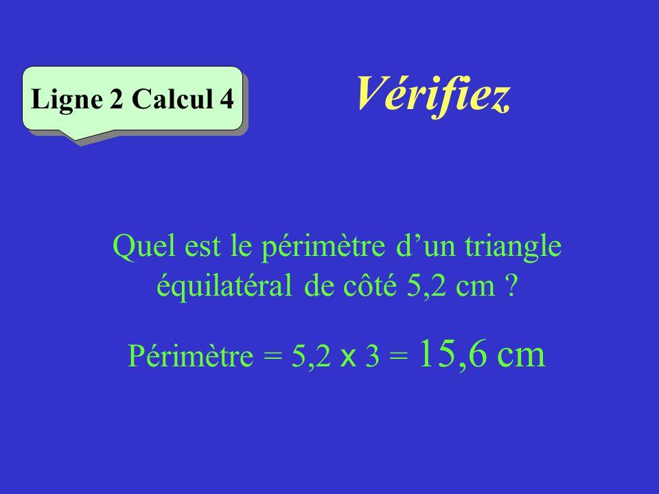 Vérifiez Ligne 2 Calcul 3 Quel est le périmètre dun triangle dont les côtés mesurent 6cm, 7cm et 11cm ? Périmètre = 6 + 7 + 11 = 24 cm