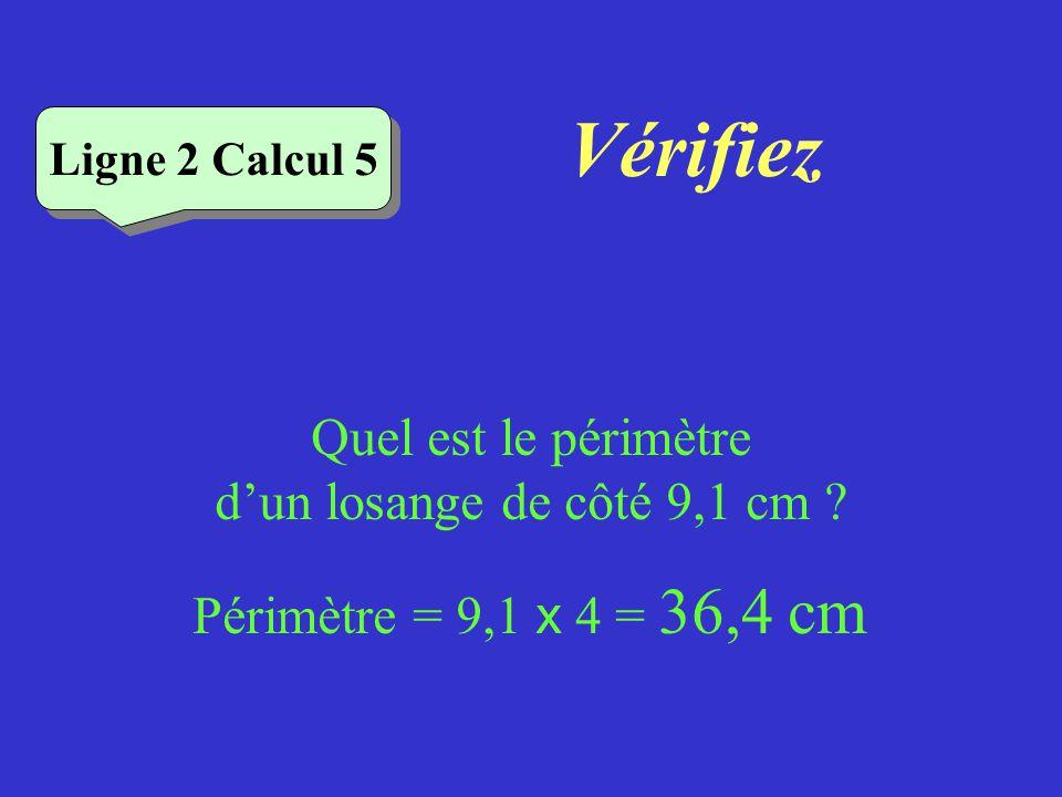 Vérifiez Ligne 2 Calcul 4 Quel est le périmètre dun triangle équilatéral de côté 5,2 cm ? Périmètre = 5,2 x 3 = 15,6 cm