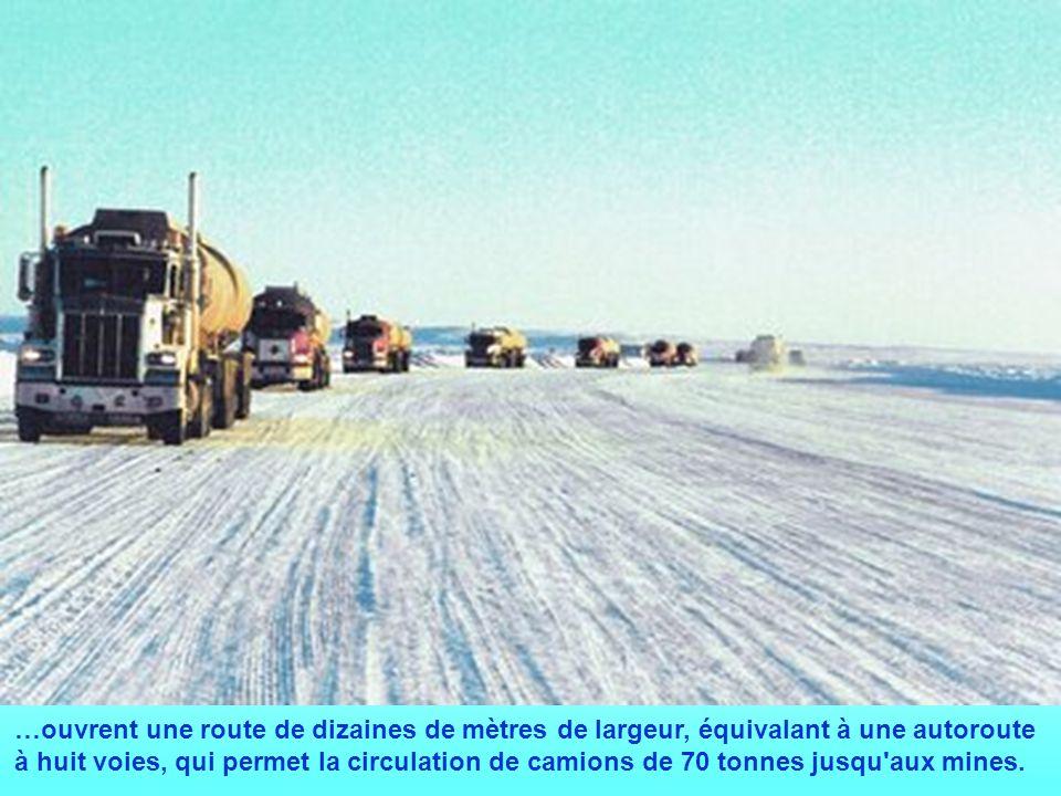 …ouvrent une route de dizaines de mètres de largeur, équivalant à une autoroute à huit voies, qui permet la circulation de camions de 70 tonnes jusqu'