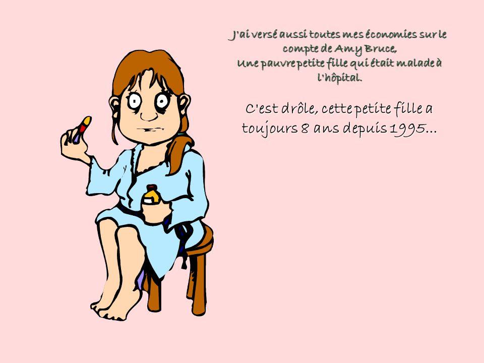 J ai versé aussi toutes mes économies sur le compte de Amy Bruce, Une pauvre petite fille qui était malade à l hôpital.