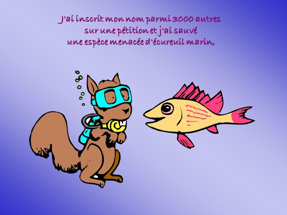 J ai inscrit mon nom parmi 3000 autres sur une pétition et j ai sauvé une espèce menacée d écureuil marin,