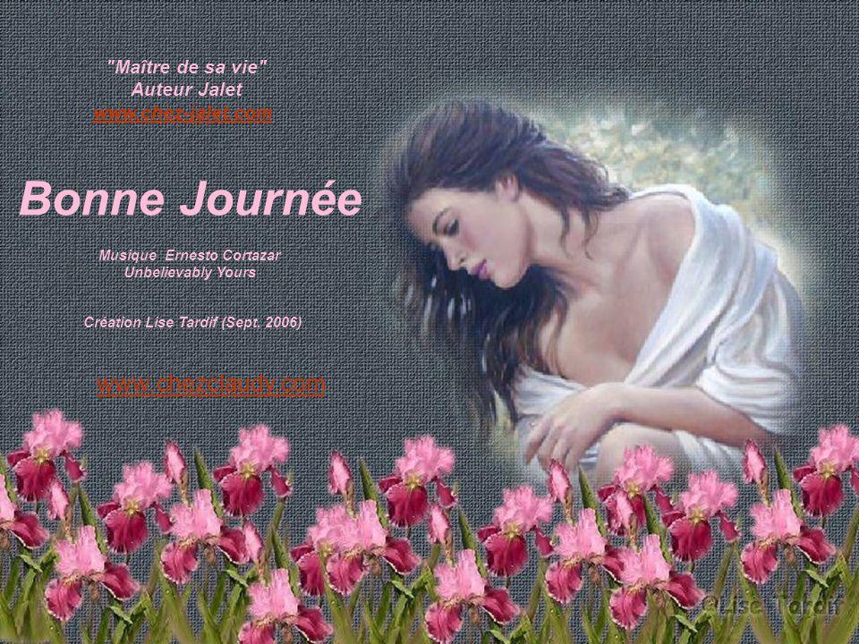 Maître de sa vie Auteur Jalet www.chez-jalet.com Bonne Journée Musique Ernesto Cortazar Unbelievably Yours Création Lise Tardif (Sept.