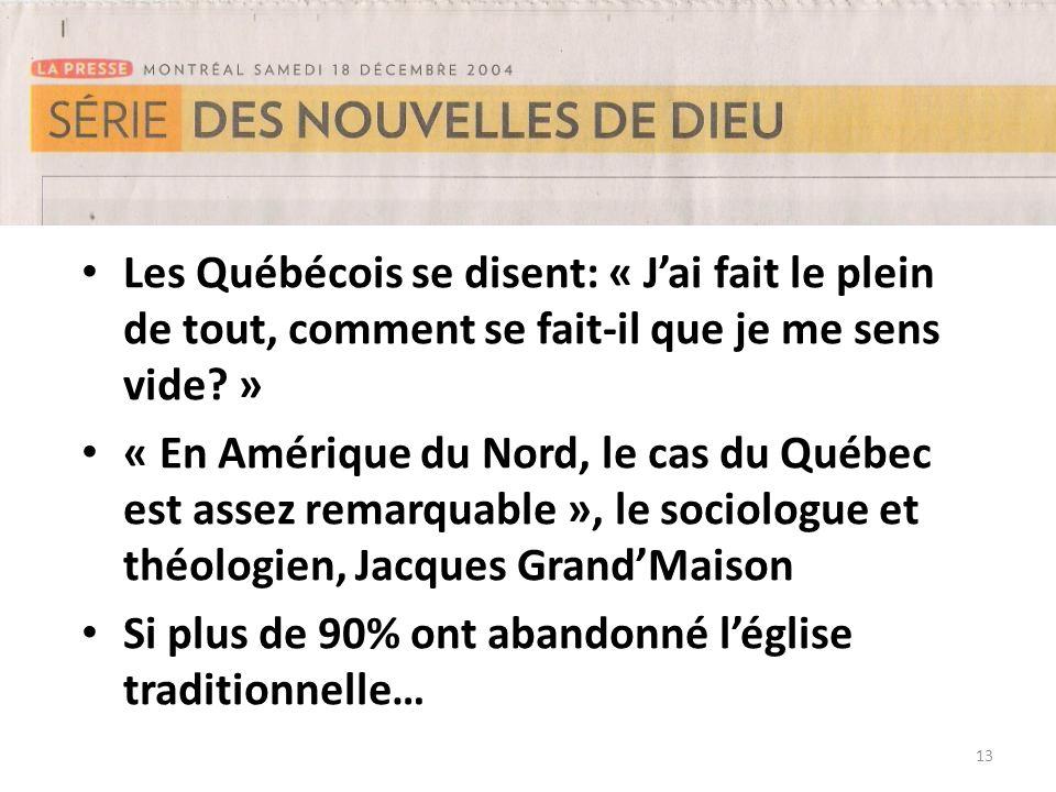 13 Les Québécois se disent: « Jai fait le plein de tout, comment se fait-il que je me sens vide? » « En Amérique du Nord, le cas du Québec est assez r