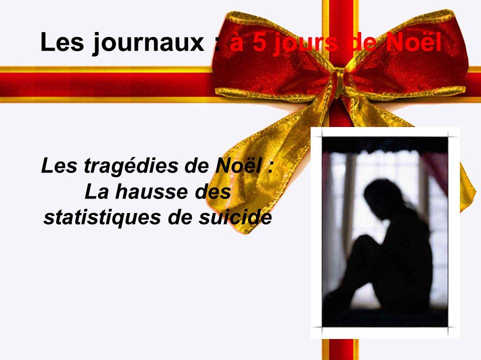 2 Les journaux : à 5 jours de Noël Les tragédies de Noël : La hausse des statistiques de suicide