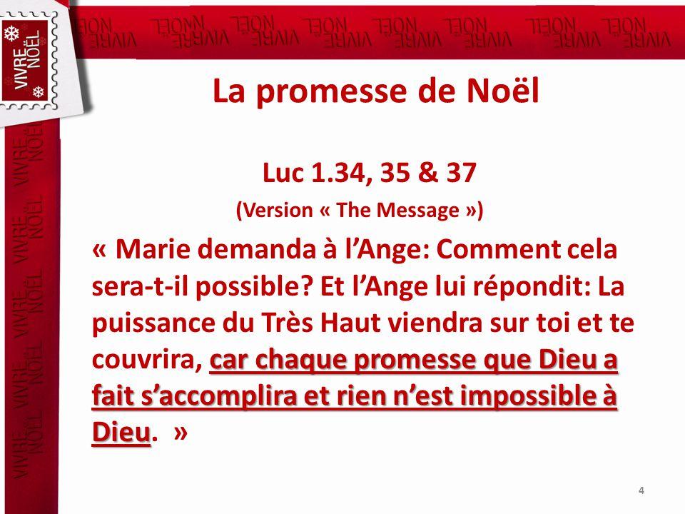 La promesse de Noël Luc 1.34, 35 & 37 (Version « The Message ») car chaque promesse que Dieu a fait saccomplira et rien nest impossible à Dieu « Marie