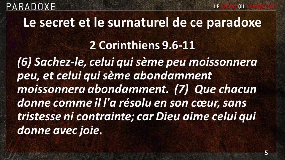 Le secret et le surnaturel de ce paradoxe 2 Corinthiens 9.6-11 (6) Sachez-le, celui qui sème peu moissonnera peu, et celui qui sème abondamment moisso