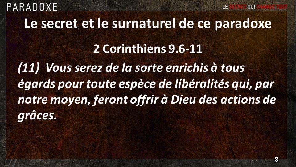 Le secret et le surnaturel de ce paradoxe 2 Corinthiens 9.6-11 (11) Vous serez de la sorte enrichis à tous égards pour toute espèce de libéralités qui