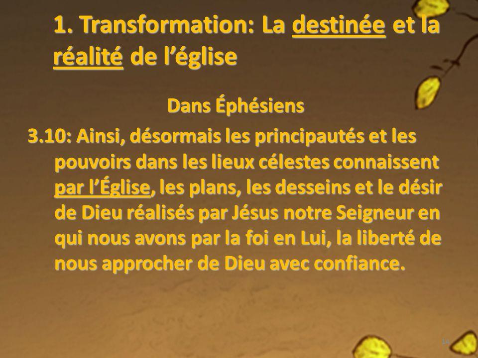 1. Transformation: La destinée et la réalité de léglise Dans Éphésiens 3.10: Ainsi, désormais les principautés et les pouvoirs dans les lieux célestes