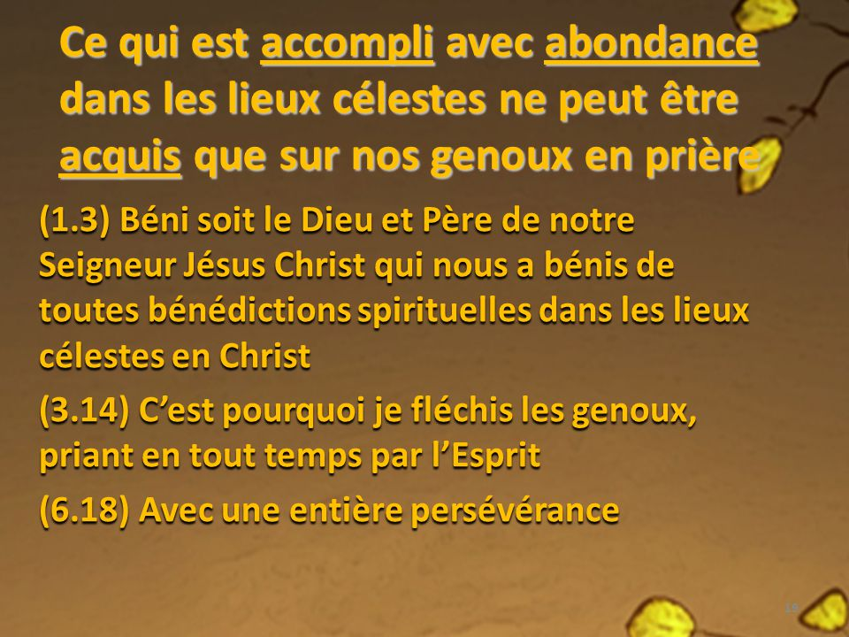 Ce qui est accompli avec abondance dans les lieux célestes ne peut être acquis que sur nos genoux en prière (1.3) Béni soit le Dieu et Père de notre S
