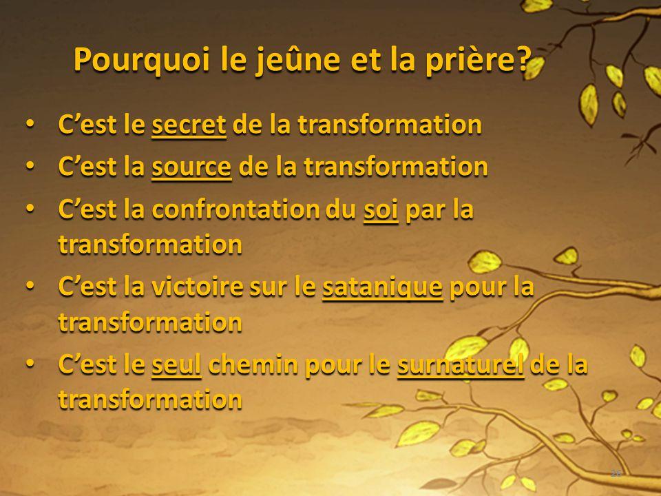 Pourquoi le jeûne et la prière? Cest le secret de la transformation Cest le secret de la transformation Cest la source de la transformation Cest la so