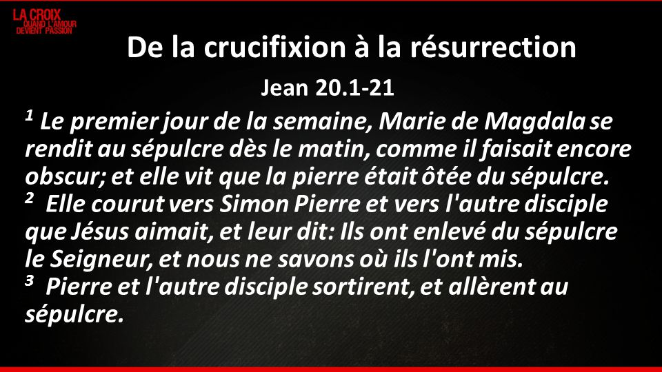 De la crucifixion à la résurrection Jean 20.1-21 1 Le premier jour de la semaine, Marie de Magdala se rendit au sépulcre dès le matin, comme il faisai