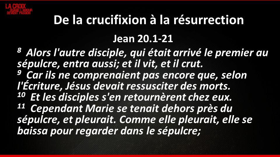 De la crucifixion à la résurrection Jean 20.1-21 8 Alors l'autre disciple, qui était arrivé le premier au sépulcre, entra aussi; et il vit, et il crut