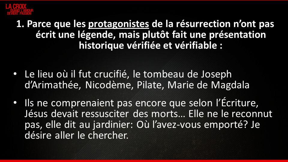 1. Parce que les protagonistes de la résurrection nont pas écrit une légende, mais plutôt fait une présentation historique vérifiée et vérifiable : Le