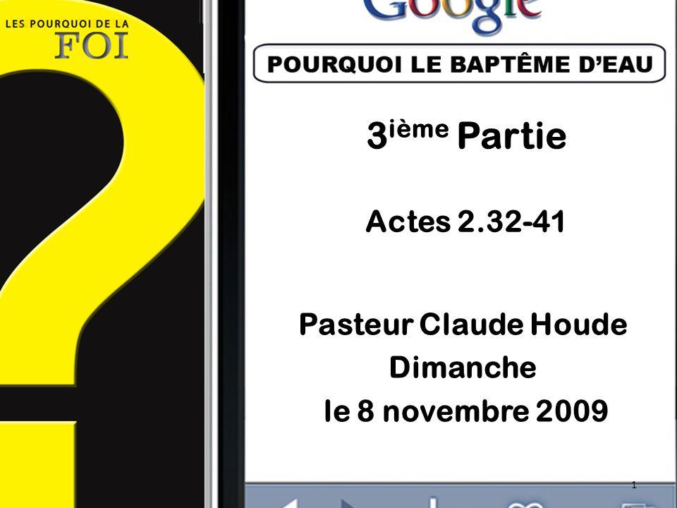 3 ième Partie Actes 2.32-41 Pasteur Claude Houde Dimanche le 8 novembre 2009 1