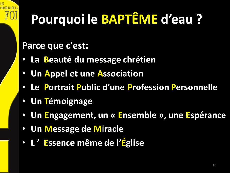 Pourquoi le BAPTÊME deau ? Parce que c'est: La Beauté du message chrétien Un Appel et une Association Le Portrait Public dune Profession Personnelle U