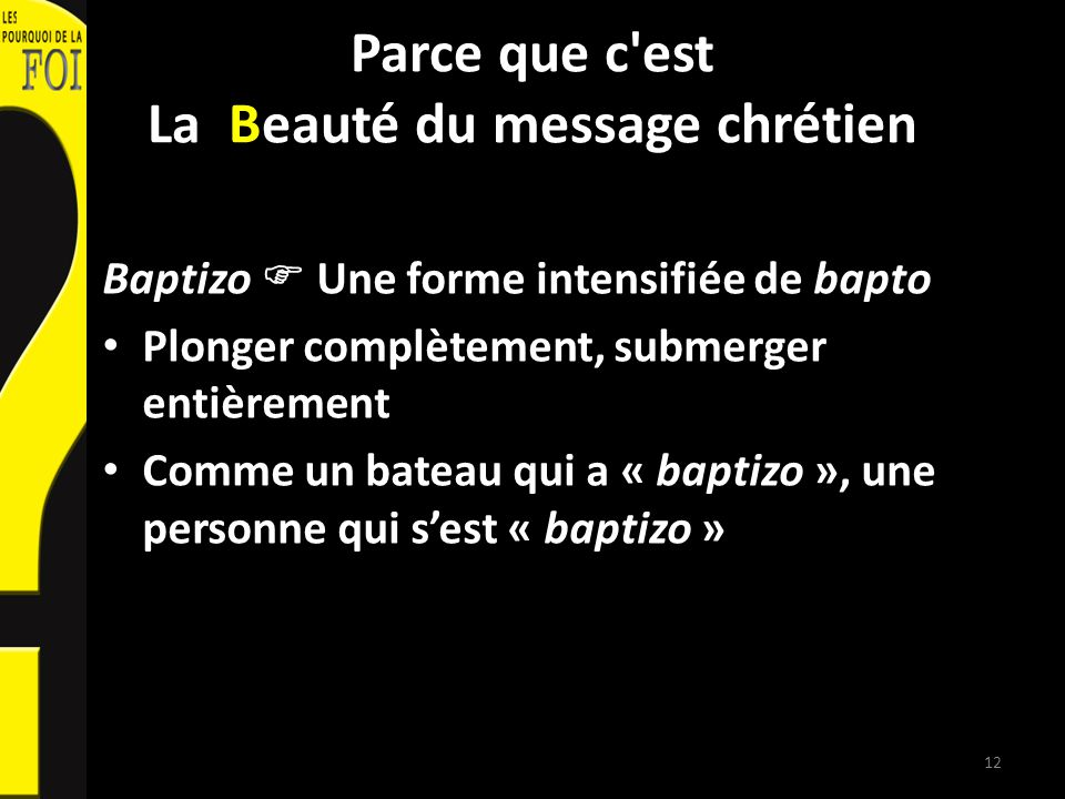 Parce que c'est La Beauté du message chrétien Baptizo Une forme intensifiée de bapto Plonger complètement, submerger entièrement Comme un bateau qui a