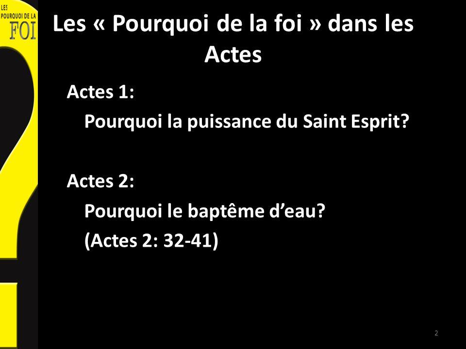 Les « Pourquoi de la foi » dans les Actes Actes 1: Pourquoi la puissance du Saint Esprit? Actes 2: Pourquoi le baptême deau? (Actes 2: 32-41) 2