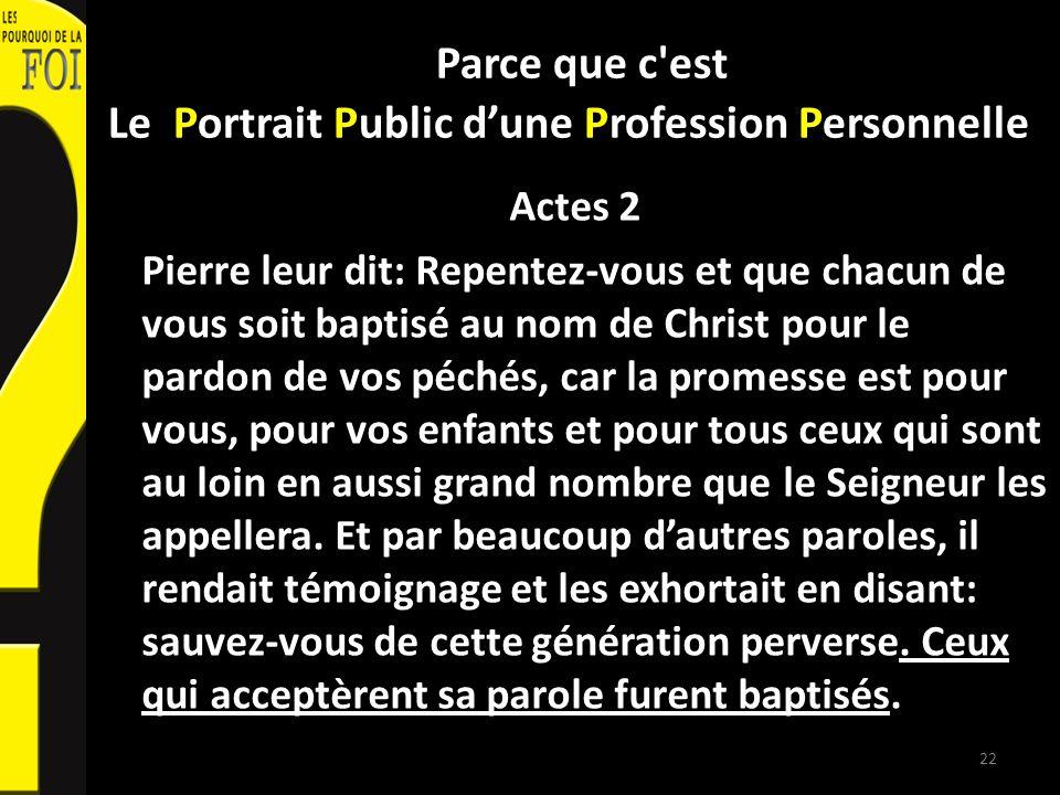 Parce que c'est Le Portrait Public dune Profession Personnelle Actes 2 Pierre leur dit: Repentez-vous et que chacun de vous soit baptisé au nom de Chr