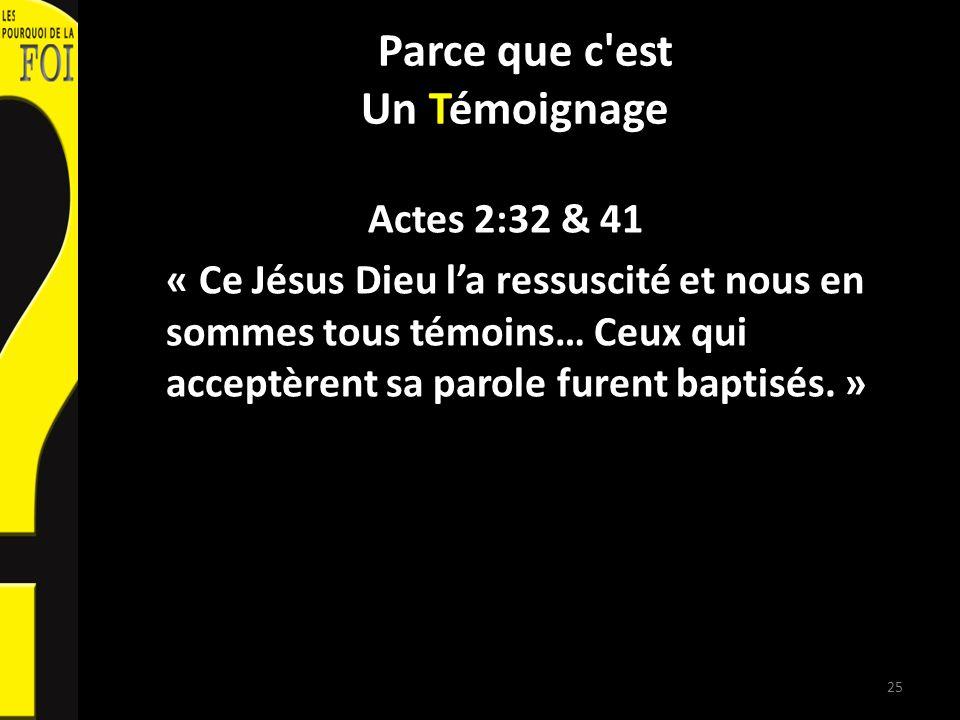 Parce que c'est Un Témoignage Actes 2:32 & 41 « Ce Jésus Dieu la ressuscité et nous en sommes tous témoins… Ceux qui acceptèrent sa parole furent bapt