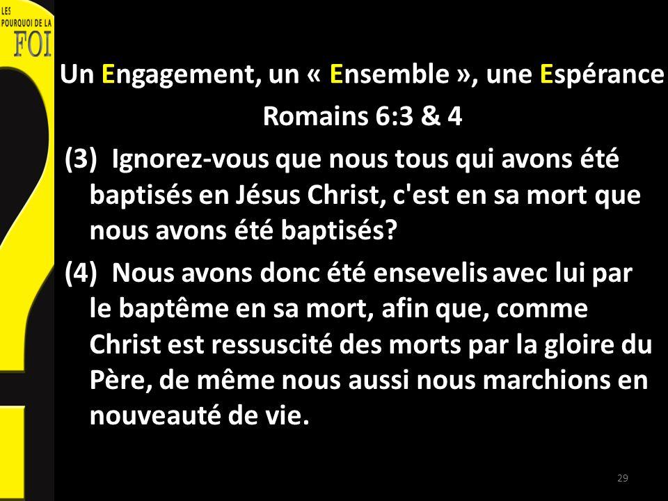 Un Engagement, un « Ensemble », une Espérance Romains 6:3 & 4 (3) Ignorez-vous que nous tous qui avons été baptisés en Jésus Christ, c'est en sa mort