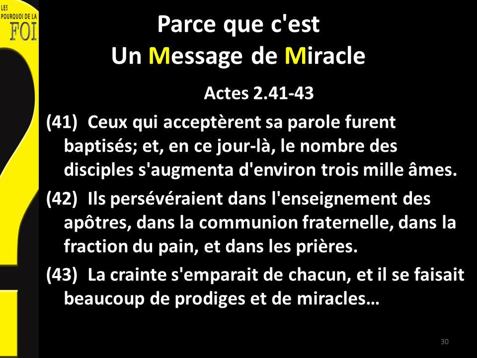 Parce que c'est Un Message de Miracle Actes 2.41-43 (41) Ceux qui acceptèrent sa parole furent baptisés; et, en ce jour-là, le nombre des disciples s'
