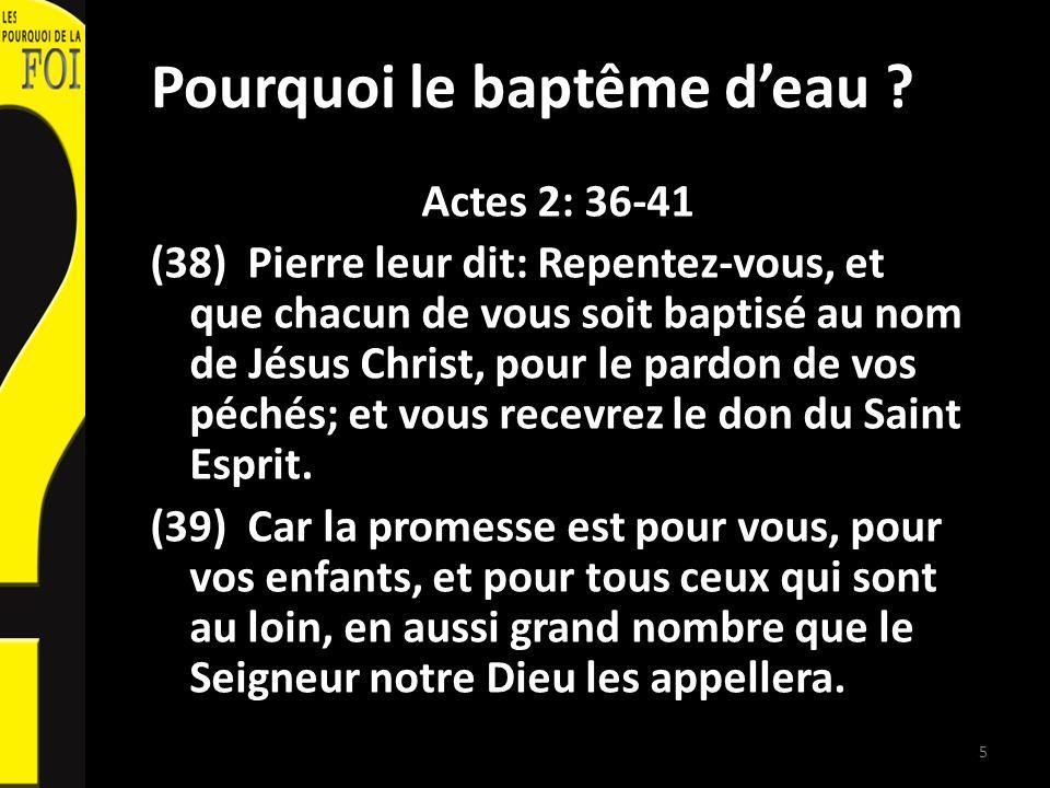 Pourquoi le baptême deau ? Actes 2: 36-41 (38) Pierre leur dit: Repentez-vous, et que chacun de vous soit baptisé au nom de Jésus Christ, pour le pard