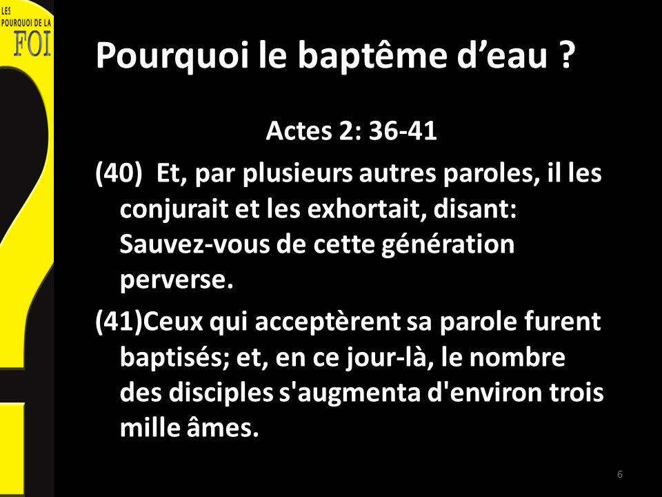 Pourquoi le baptême deau ? Actes 2: 36-41 (40) Et, par plusieurs autres paroles, il les conjurait et les exhortait, disant: Sauvez-vous de cette génér